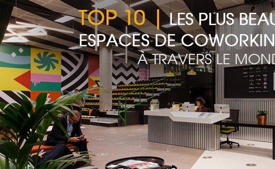 Le top 10 des plus beaux espaces de coworking à travers le mondre